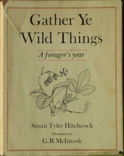 9780060119041: Gather Ye Wild Things: A Forager's Year