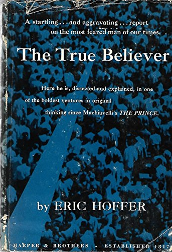 The True Believer: Thoughts on the Nature of Mass Movements: Hoffer, Eric