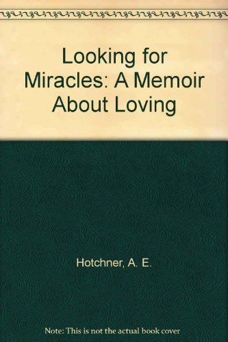 9780060119652: Looking for Miracles: A Memoir About Loving
