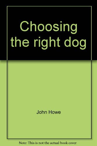 9780060120016: Choosing the right dog: A buyer's guide to all 121 breeds