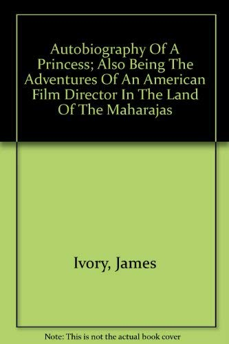 9780060121518: Autobiography of a princess, also being the adventures of an American film director in the land of the Maharajas