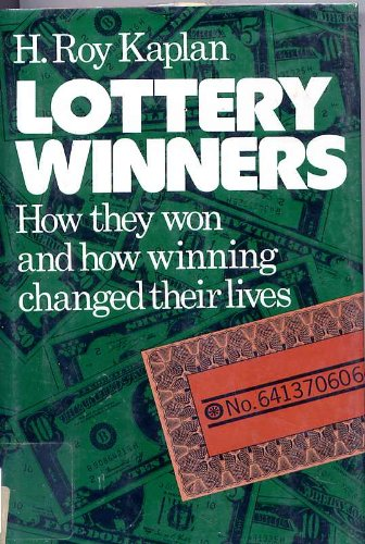 Lottery Winners : How They Won and: H. Roy Kaplan