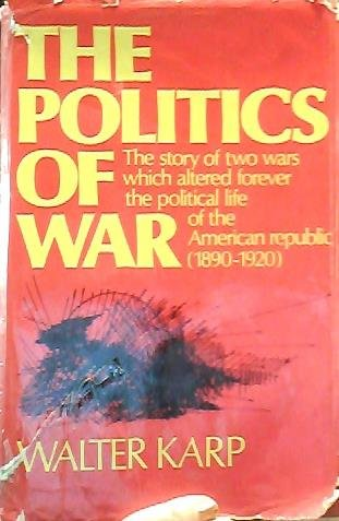 9780060122652: The politics of war: The story of two wars which altered forever the political life of the American Republic (1890-1920)