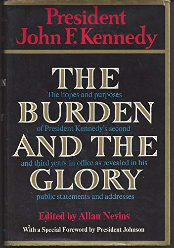 9780060122959: The Burden and the Glory: President John F. Kennedy: The Hopes and Purposes of President Kennedy's Second and Third Year in Office as Revealed in His Public Statements and Addresses