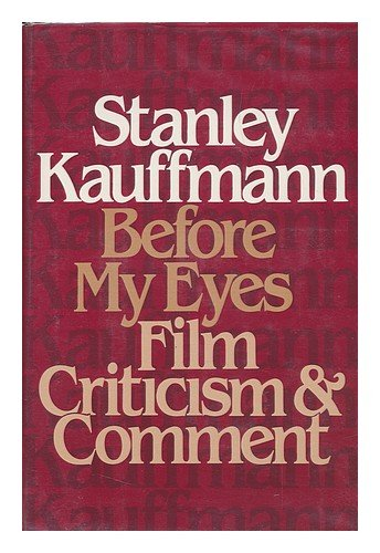Before My Eyes: Film Criticism and Comment: Kauffmann, Stanley