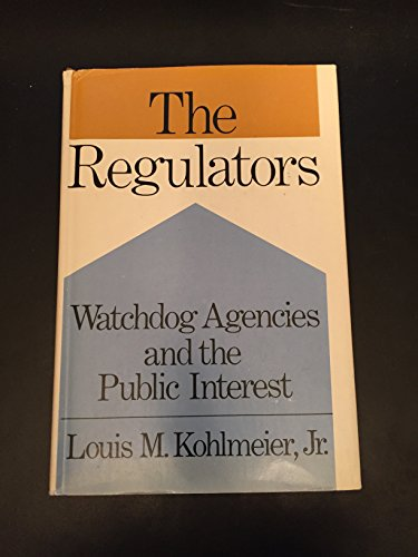 Regulators: Watchdog Agencies and the Public Interest: Kohlmeier, L.M.