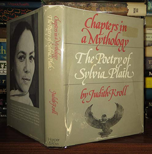 Chapters in a mythology: The poetry of Sylvia Plath: Kroll, Judith