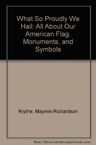 9780060124649: What So Proudly We Hail: All About Our American Flag, Monuments, and Symbols