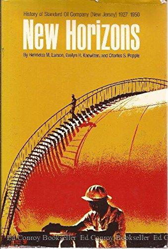 New Horizons: History of Standard Oil Company (New Jersey) 1927-1950: Henrietta M. Larson; Evelyn H...