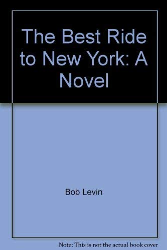 9780060125578: The Best Ride to New York: A Novel