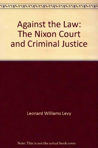 9780060125943: Against the law;: The Nixon Court and criminal justice