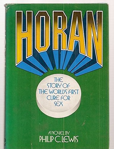 9780060126049: Horan;: The story of the world's first cure for sex