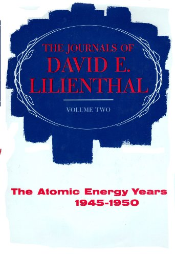 The Journals of David E. Lilienthal, Vol. 2: The Atomic Energy Years 1945-1950: David E. Lilienthal