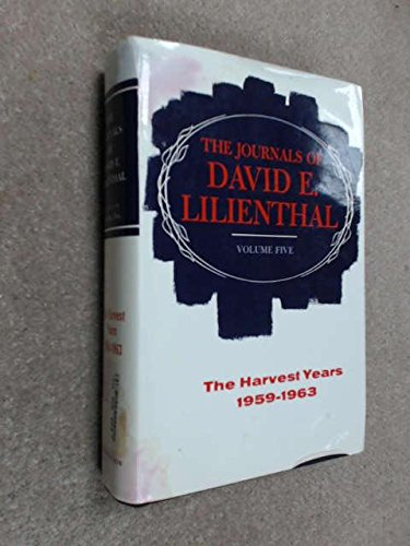 The Journals of David E. Lilienthal: Volume Five-The Hravest Years 1959-1963 (presentation copy ...