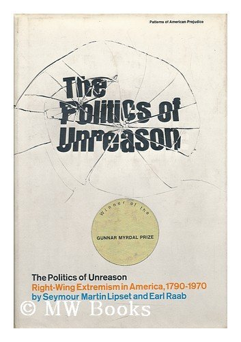 9780060126476: The Politics of Unreason; Right-Wing Extremism in America, 1790-1970 [By] Seymour Martin Lipset and Earl Raab