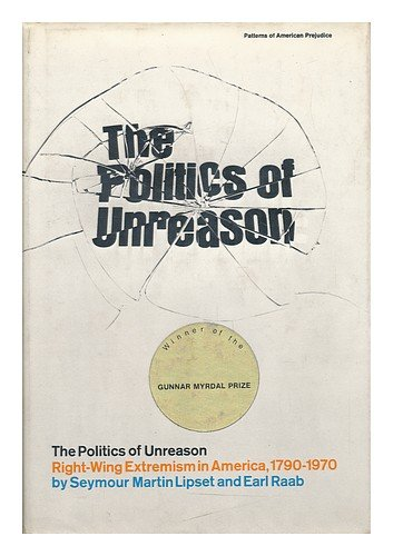 The Politics of Unreason: Right Wing Extremism in America, 1790-1970 (0060126477) by Seymour Martin. Lipset