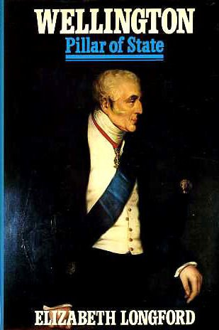 Wellington, in 2 Volumes: The Years of the Sword Pillar of State: Longford, Elizabeth