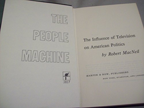 9780060127473: The People Machine. The Influence Of Television On American Politics.