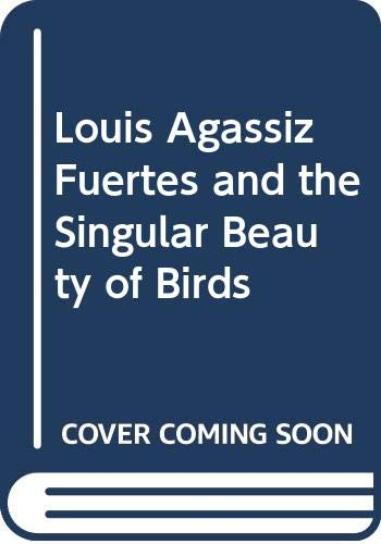 Louis Agassiz Fuertes & the Singular Beauty of Birds: Paintings, Drawings, Letters: Fuertes, ...