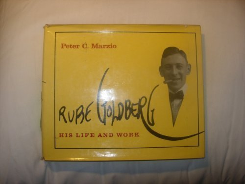 Rube Goldberg : His Life and Work: Marzio, Peter C.