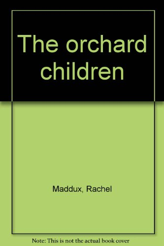 The orchard children.: MADDUX, RACHEL