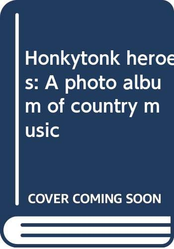 9780060128920: Honkytonk heroes: A photo album of country music
