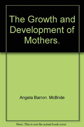 9780060128999: The Growth and Development of Mothers.