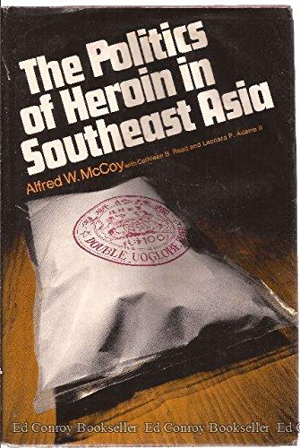 THE POLITICS OF HEROIN IN SOUTHEAST ASIA.: McCoy, Alfred W.,