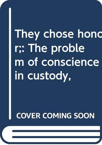 9780060129392: They chose honor;: The problem of conscience in custody,