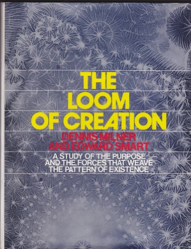 9780060129767: The Loom of Creation: A Study of the Purpose and the Forces That Weave the Pattern of Existence