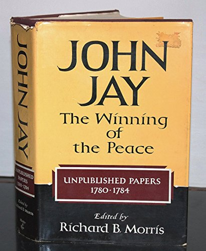 JOHN JAY--THE WINNING OF THE PEACE: Unpublished Papers 1780-1784/Volume Two (2) Only