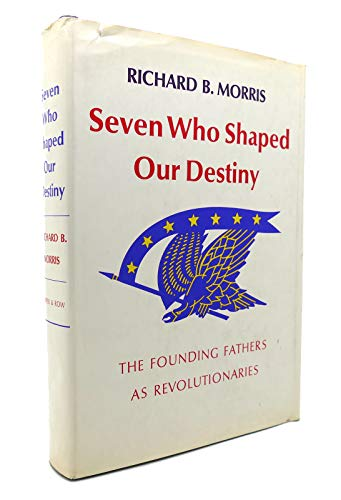 9780060130787: Seven Who Shaped Our Destiny: The Founding Fathers As Revolutionaries