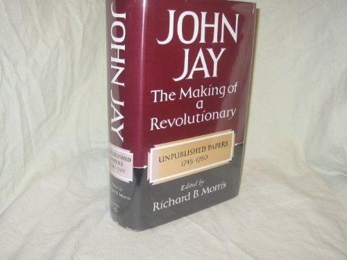 John Jay, the Making of a Revolutionary (A Cass Canfield book): Jay, John