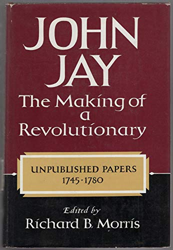 John Jay: The Making of a Revolutionary Unpublished Papers 1745-1780