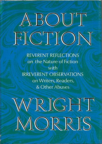 9780060130824: About Fiction: Reverent Reflections on the Nature of Fiction with Irreverent Observations on Writers