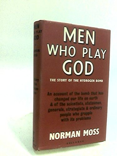 9780060130930: Men Who Play God: The Story of the H-Bomb and How the World Came to Live With It.