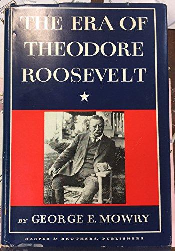 Era of Theodore Roosevelt and the Birth of Modern America, 1900-12: Mowry, George E.