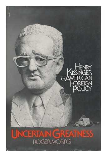 9780060130978: Uncertain greatness: Henry Kissinger and American foreign policy