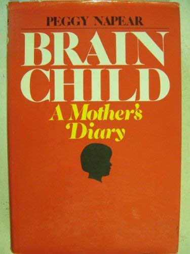 9780060131562: Brain child;: A mother's diary