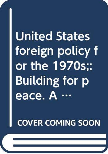 9780060132101: United States foreign policy for the 1970s;: Building for peace. A report by President Richard Nixon to the Congress, February 25, 1971