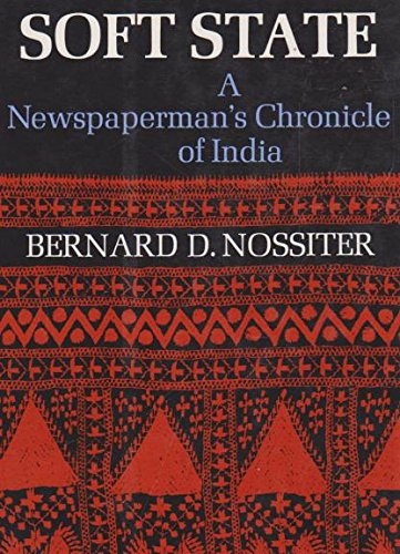 Soft State: A Newspaperman's Chronicle of India: Bernard D. Nossiter