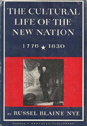 The Cultural Life of the New Nation, 1776-1830 (0060132302) by Russel Blaine Nye