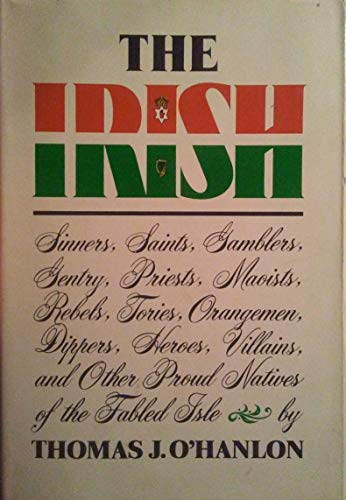 9780060132385: The Irish: Sinners, saints, gamblers, gentry, priests, Maoists, rebels, Tories, Orangemen, dippers, heroes, villains, and other proud natives of the fabled isle
