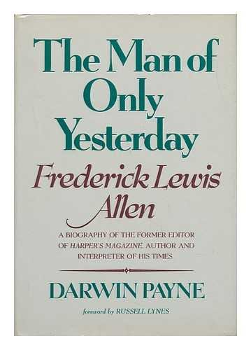The man of only yesterday: Frederick Lewis Allen, former editor of Harper's magazine, author, ...