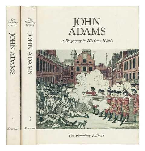 John Adams : A Biography in His: Adams, John