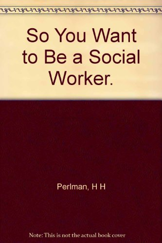 9780060133184: So You Want to Be a Social Worker.