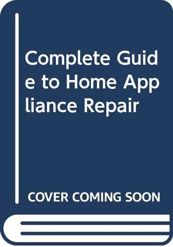 9780060133849: Complete Guide to Home Appliance Repair (Popular Science Book Series)