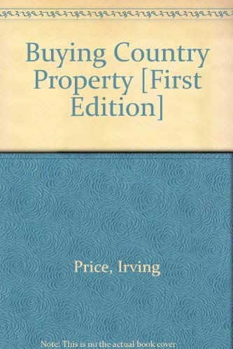 Buying Country Property: Pitfalls and Pleasures: Price, Irving