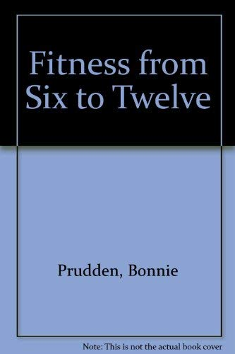 9780060134365: Fitness from Six to Twelve