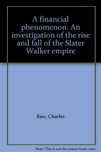 9780060135065: A financial phenomenon: An investigation of the rise and fall of the Slater Walker empire